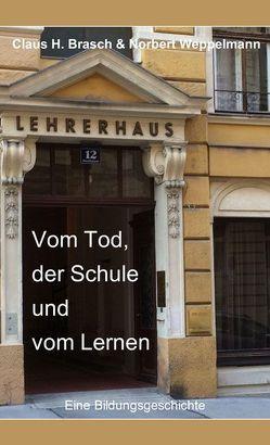 Vom Tod, der Schule und vom Lernen von Brasch,  Claus H., Weppelmann,  Norbert