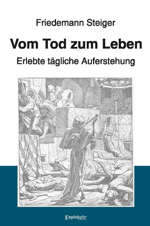 Vom Tod zum Leben – Erlebte tägliche Auferstehung von Steiger,  Friedemann