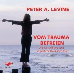 Vom Trauma befreien von Heynold,  Helge, Jahn,  Judith, Levine,  Peter A.