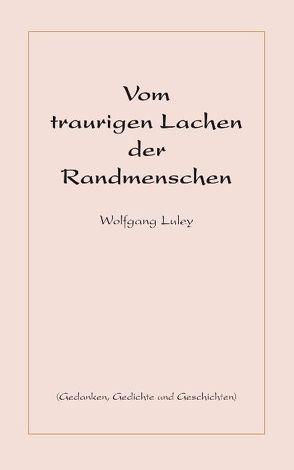 Vom traurigen Lachen der Randmenschen von Luley,  Wolfgang