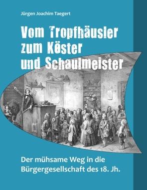 Vom Tropfhäusler zum Köster und Schaulmeister von Taegert,  Jürgen Joachim