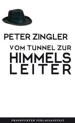 Vom Tunnel zur Himmelsleiter von Zingler,  Peter