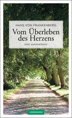 Vom Überleben des Herzens von von Frankenberg,  Hans