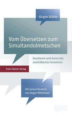 Vom Übersetzen zum Simultandolmetschen von Stähle,  Jürgen, Willemsen,  Roger