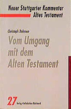 Vom Umgang mit dem Alten Testament von Dohmen,  Christoph