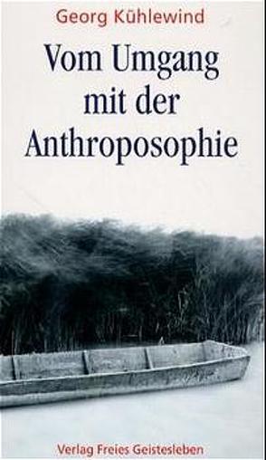 Vom Umgang mit der Anthroposophie von Kühlewind,  Georg, Smit,  Jörgen