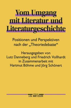 Vom Umgang mit Literatur und Literaturgeschichte von Böhme,  Hartmut, Danneberg,  Lutz, Schönert,  Jörg, Vollhardt,  Friedrich
