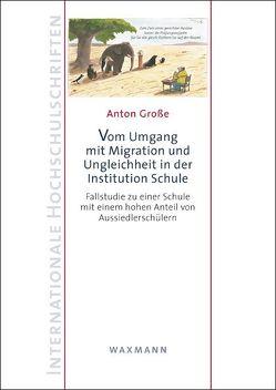 Vom Umgang mit Migration und Ungleichheit in der Institution Schule von Große,  Anton