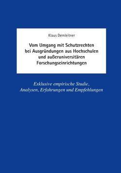 Vom Umgang mit Schutzrechten bei Ausgründungen aus Hochschulen und außeruniversitären Forschungseinrichtungen von Demleitner,  Klaus