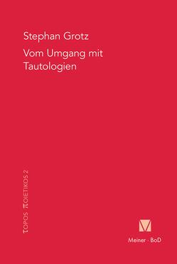 Vom Umgang mit Tautologien von Grotz,  Stephan