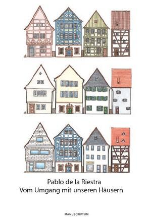 Vom Umgang mit unseren Häusern von de la Riestra,  Pablo