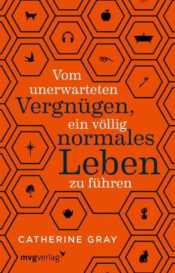 Vom unerwarteten Vergnügen, ein völlig normales Leben zu führen von Bernhardt,  Christiane, Gray,  Catherine