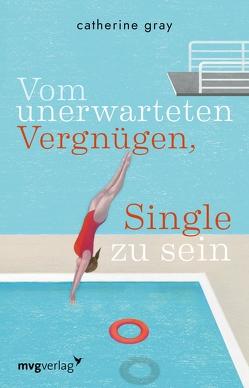 Vom unerwarteten Vergnügen, Single zu sein von Bernhardt,  Christiane, Gray,  Catherine