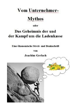 Vom Unternehmer-Mythos von Gerlach,  Joachim