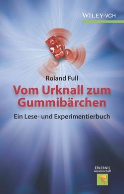 Vom Urknall zum Gummibärchen von Full,  Roland