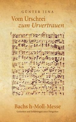 Vom Urschrei zum Urvertauen – Bachs h-Moll-Messe von Jena,  Günter