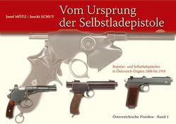 Vom Ursprung der Selbstladepistole von Mötz,  Josef, Schuy,  Joschi