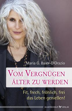 Vom Vergnügen, älter zu werden von Orazio,  Maria G.