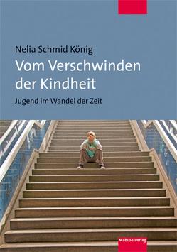 Vom Verschwinden der Kindheit von Schmid König,  Nelia