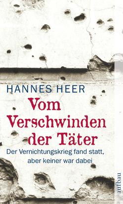 Vom Verschwinden der Täter von Heer,  Hannes