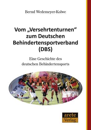 """Vom """"Versehrtenturnen"""" zum Deutschen Behindertensportverband (DBS) von Wedemeyer-Kolwe,  Bernd"""