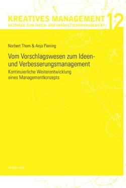 Vom Vorschlagswesen zum Ideen- und Verbesserungsmanagement von Piening,  Anja, Thom,  Norbert