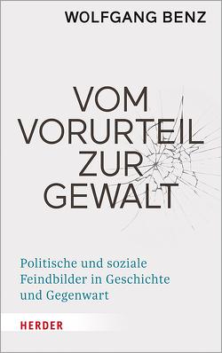 Vom Vorurteil zur Gewalt von Benz,  Wolfgang