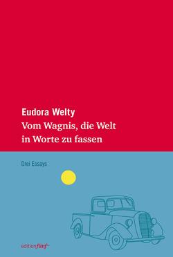 Vom Wagnis, die Welt in Worte zu fassen von Noelle,  Karen, Welty,  Eudora