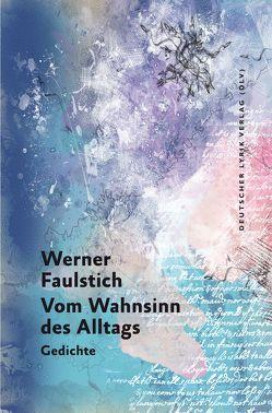Vom Wahnsinn des Alltags von Faulstich,  Werner