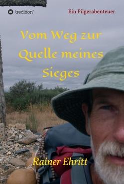 Vom Weg zur Quelle meines Sieges von Ehritt,  Dr. Rainer