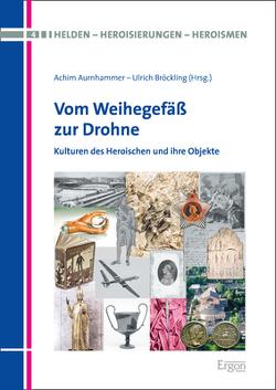 Vom Weihegefäß zur Drohne von Aurnhammer,  Achim, Bröckling,  Ulrich