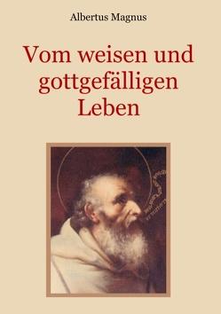 Vom weisen und gottgefälligen Leben, das ist: Von der Unterscheidung der wahrhaften und der falschen Tugend von Eibisch,  Conrad, Magnus,  Albertus