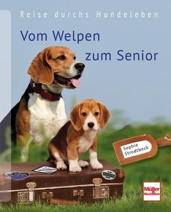 Vom Welpen zum Senior von Strodtbeck,  Sophie