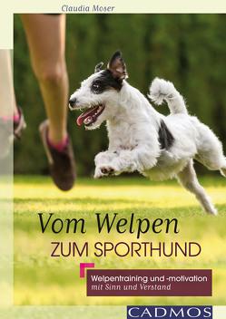 Vom Welpen zum Sporthund von Moser,  Claudia