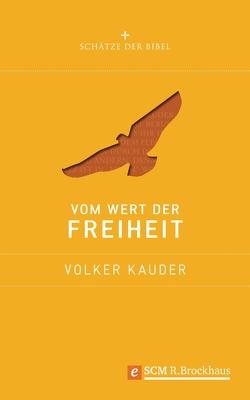 Vom Wert der Freiheit von Kauder,  Volker