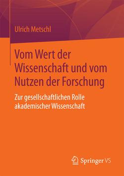 Vom Wert der Wissenschaft und vom Nutzen der Forschung von Metschl,  Ulrich