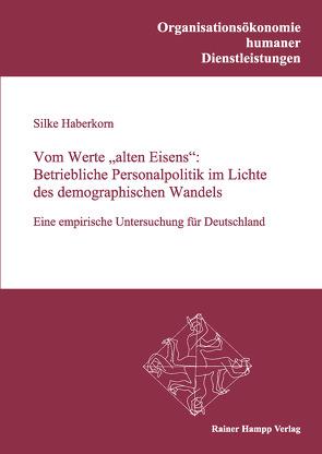 """Vom Werte """"alten Eisens"""": Betriebliche Personalpolitik im Lichte des demographischen Wandels von Haberkorn,  Silke"""