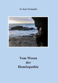 Vom Wesen der Homöopathie von Wettingfeld,  Bodo
