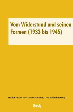 Vom Widerstand und seinen Formen (1933 bis 1945) von Beutin,  Heidi, Böttcher,  Hans-Ernst, Polkaehn,  Uwe