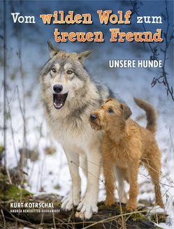 Vom wilden Wolf zum treuen Freund von Benedetter-Herramhof,  Andrea, Kotrschal,  Kurt