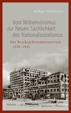 Vom Wilhelminismus zur Neuen Staatlichkeit des Nationalsozialismus von Hachtmann,  Rüdiger