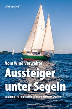 Vom Wind Verwehte: Aussteiger unter Segeln von Hinnerkopf,  Udo