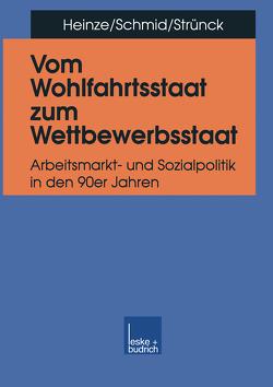 Vom Wohlfahrtsstaat zum Wettbewerbsstaat von Heinze,  Rolf G., Schmid,  Josef, Strünck,  Christoph
