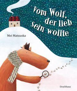 Vom Wolf, der lieb sein wollte von Matsuoka,  Mei, Stehle,  Michael