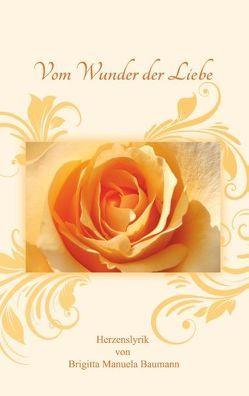 Vom Wunder der Liebe von Baumann,  Brigitta Manuela