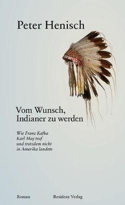 Vom Wunsch, Indianer zu werden von Henisch,  Peter