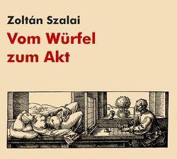 Vom Würfel zum Akt von Szalai,  Zoltán