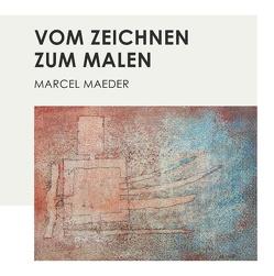 Vom Zeichnen zum Malen von Maeder,  Marcel