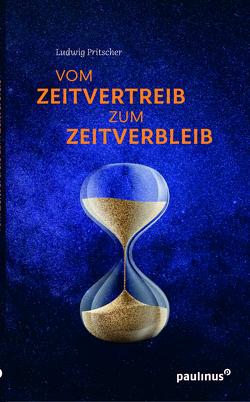 Vom Zeitvertreib zum Zeitverbleib von Pritscher,  Ludwig