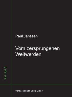 Vom zersprungenen Weltwerden von Janssen,  Paul